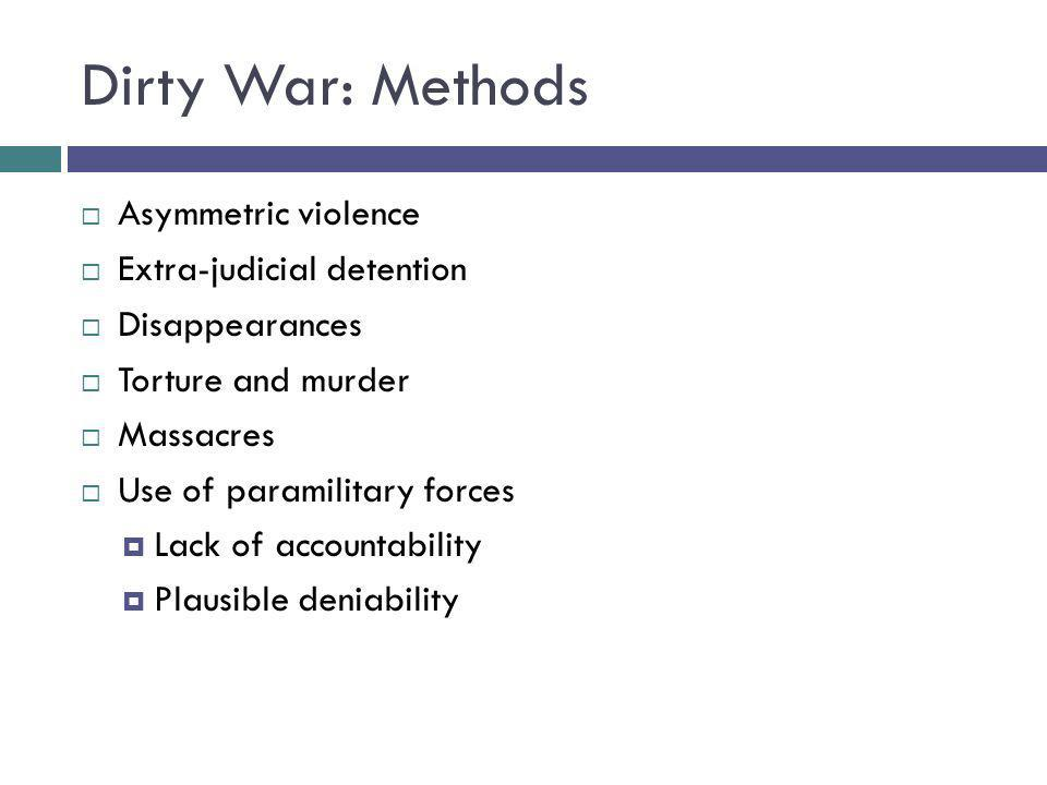 Dirty War: Methods Asymmetric violence Extra-judicial detention