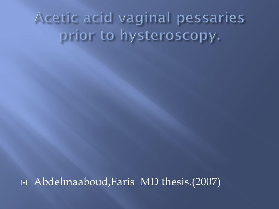 Acetic acid vaginal pessaries prior to hysteroscopy.