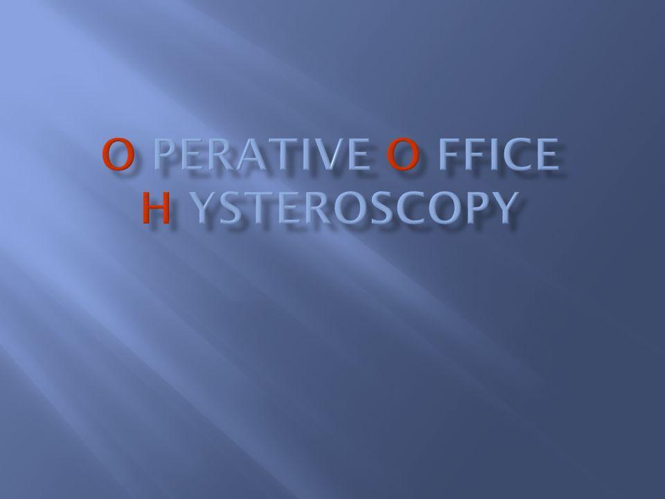 O perative O ffice H ysteroscopy