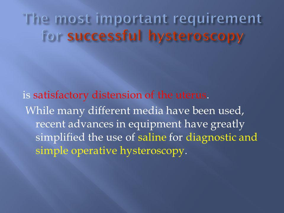 The most important requirement for successful hysteroscopy