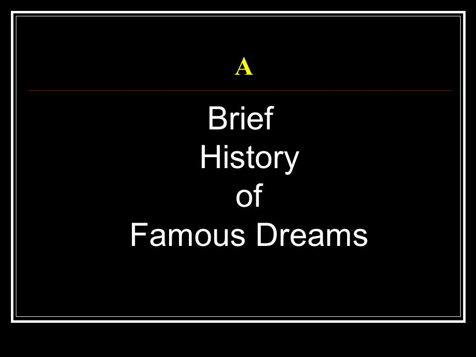 Brief History of Famous Dreams