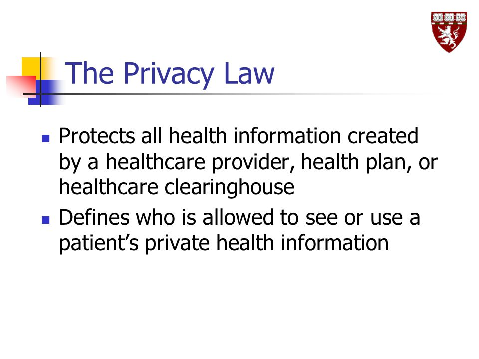 The Privacy Law Protects all health information created by a healthcare provider, health plan, or healthcare clearinghouse.