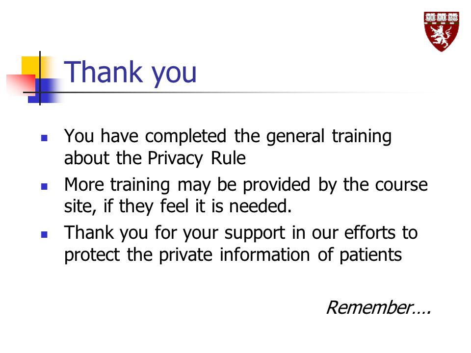 Thank you You have completed the general training about the Privacy Rule.