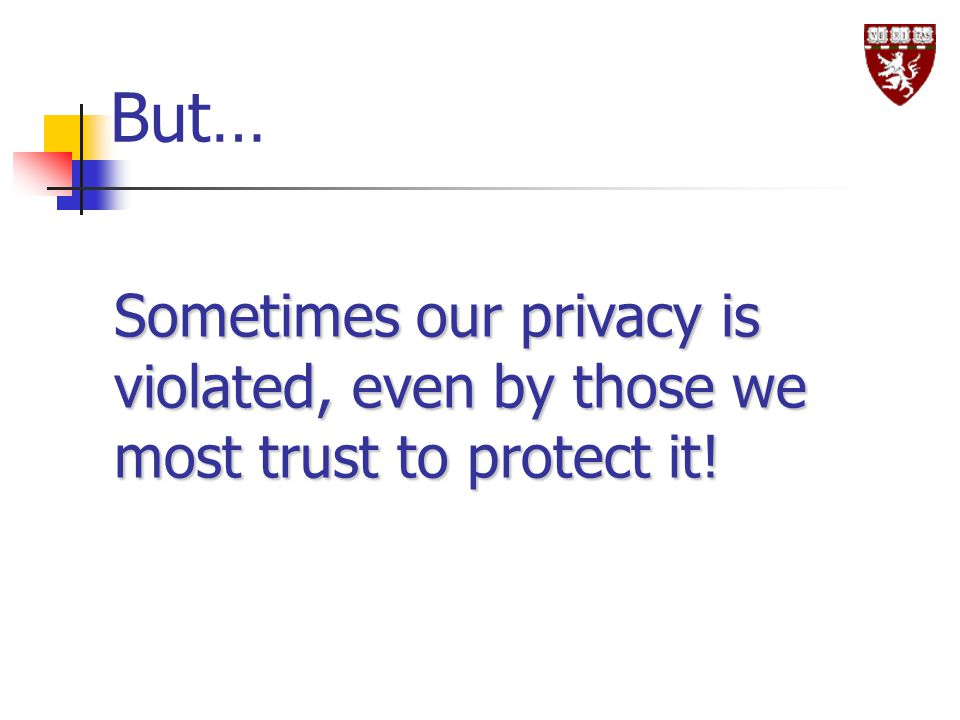 But… Sometimes our privacy is violated, even by those we most trust to protect it!