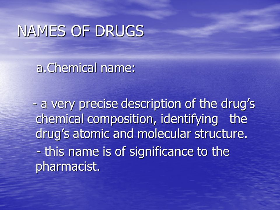 NAMES OF DRUGS a.Chemical name: