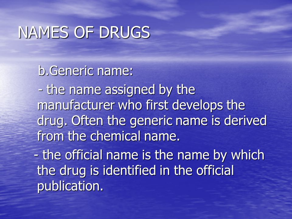 NAMES OF DRUGS b.Generic name: