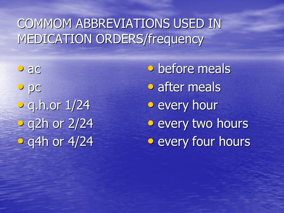 COMMOM ABBREVIATIONS USED IN MEDICATION ORDERS/frequency
