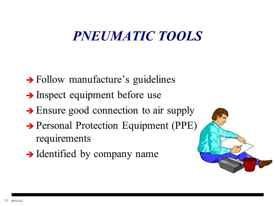 PNEUMATIC TOOLS Follow manufacture's guidelines