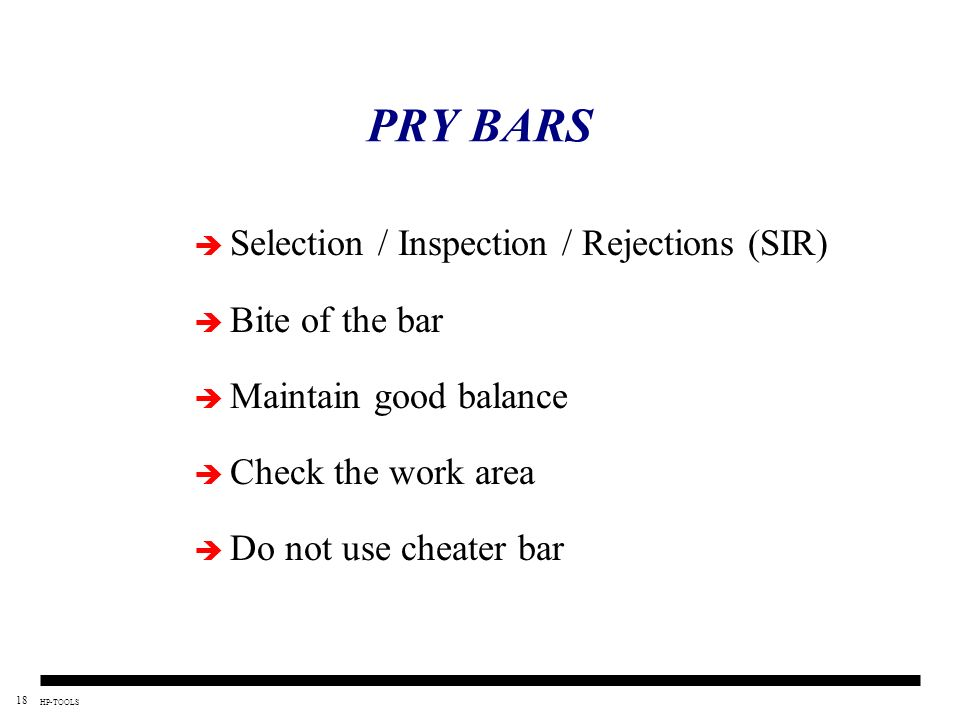 PRY BARS Selection / Inspection / Rejections (SIR) Bite of the bar