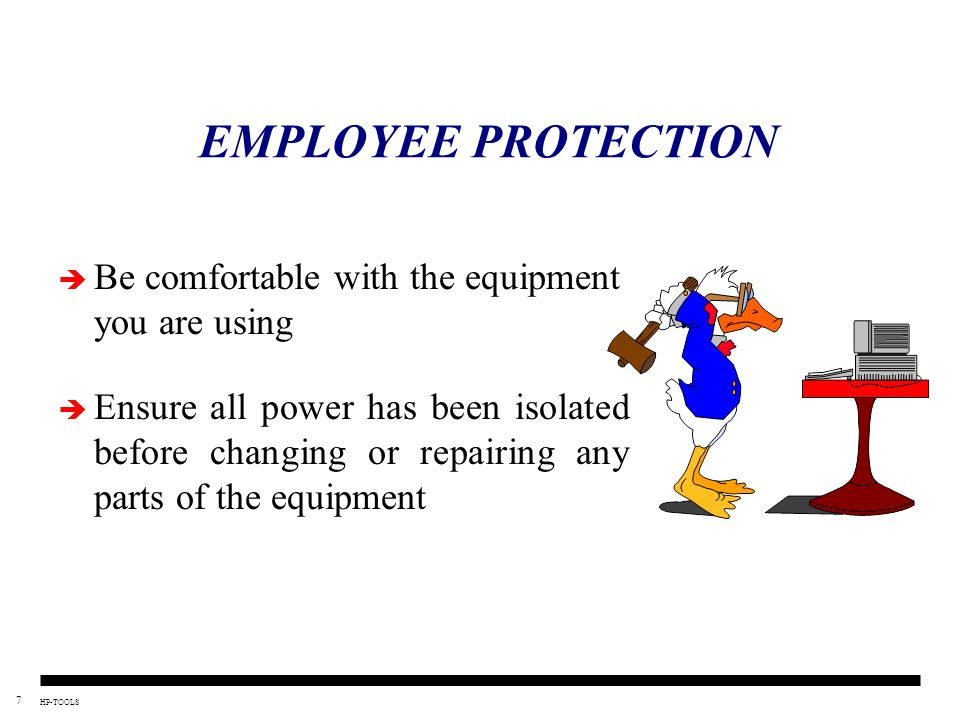 EMPLOYEE PROTECTION Be comfortable with the equipment you are using