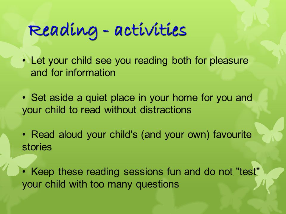 Reading - activities Let your child see you reading both for pleasure