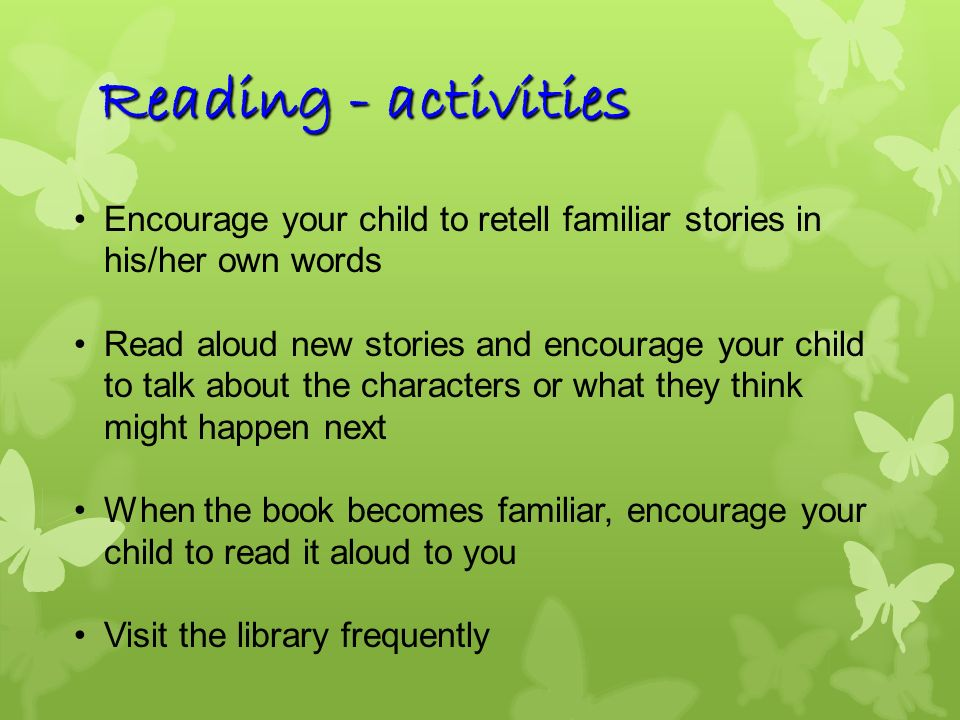 Reading - activities Encourage your child to retell familiar stories in his/her own words.