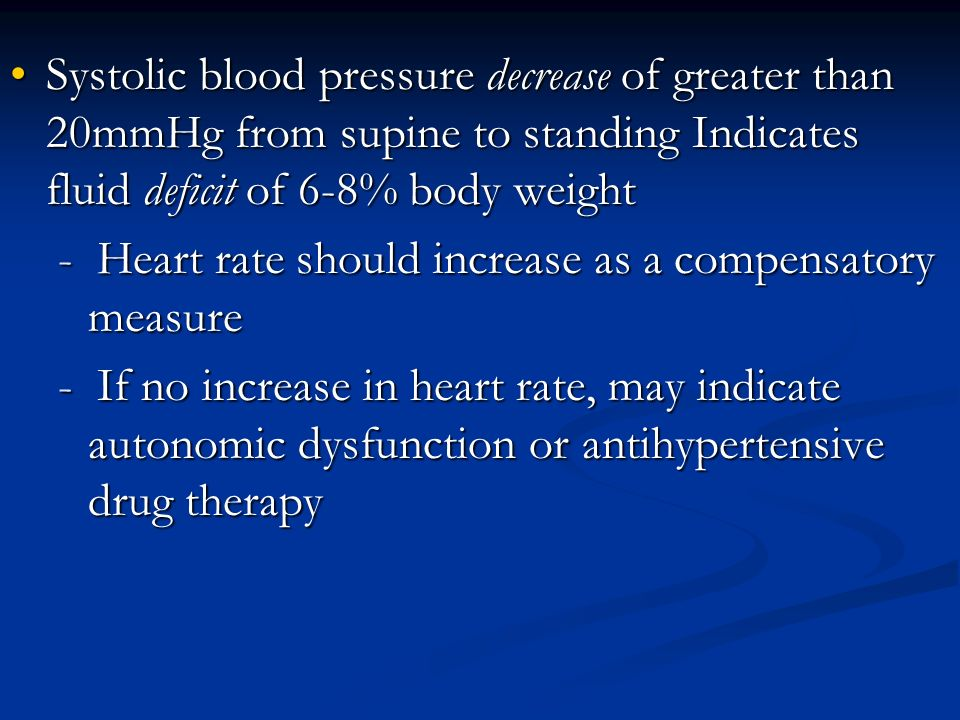 Systolic blood pressure decrease of greater than 20mmHg from supine to standing Indicates fluid deficit of 6-8% body weight