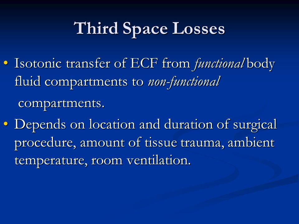 Third Space Losses Isotonic transfer of ECF from functional body fluid compartments to non-functional.