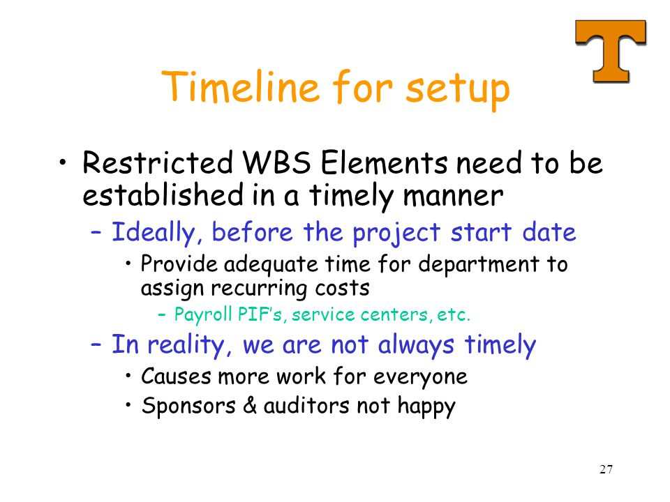 Timeline for setup Restricted WBS Elements need to be established in a timely manner. Ideally, before the project start date.