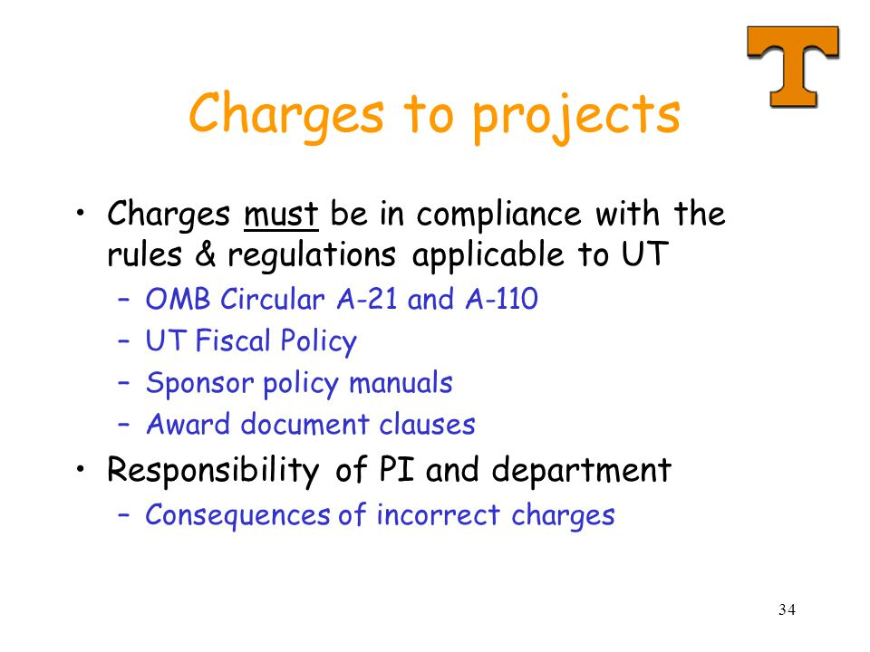 Charges to projects Charges must be in compliance with the rules & regulations applicable to UT. OMB Circular A-21 and A-110.