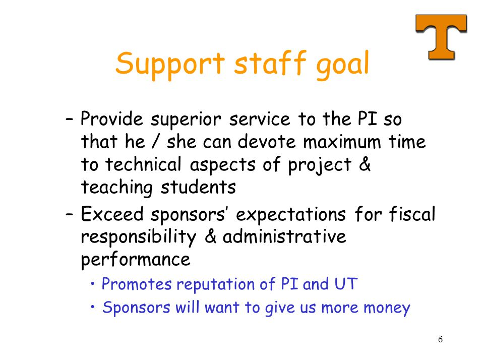 Support staff goal Provide superior service to the PI so that he / she can devote maximum time to technical aspects of project & teaching students.