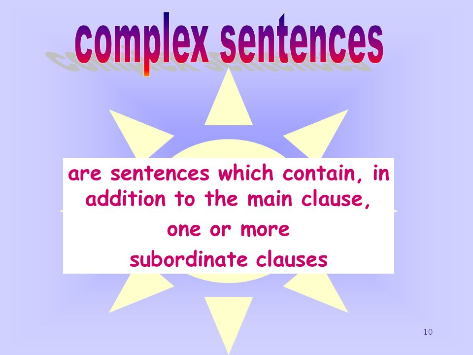 are sentences which contain, in addition to the main clause,