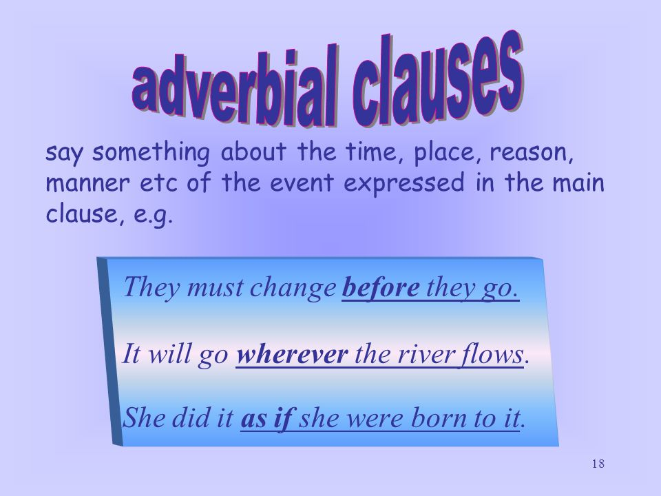 adverbial clauses They must change before they go.