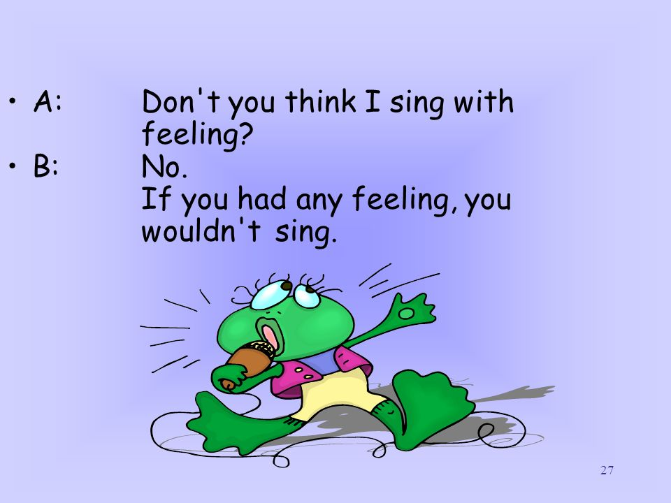 A: Don t you think I sing with feeling