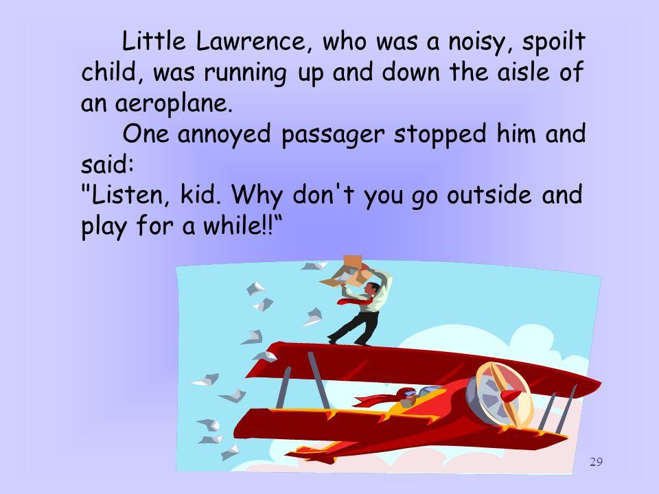 Little Lawrence, who was a noisy, spoilt child, was running up and down the aisle of an aeroplane.
