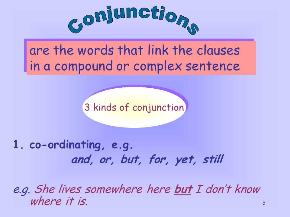 Conjunctions are the words that link the clauses in a compound or complex sentence. 3 kinds of conjunction.
