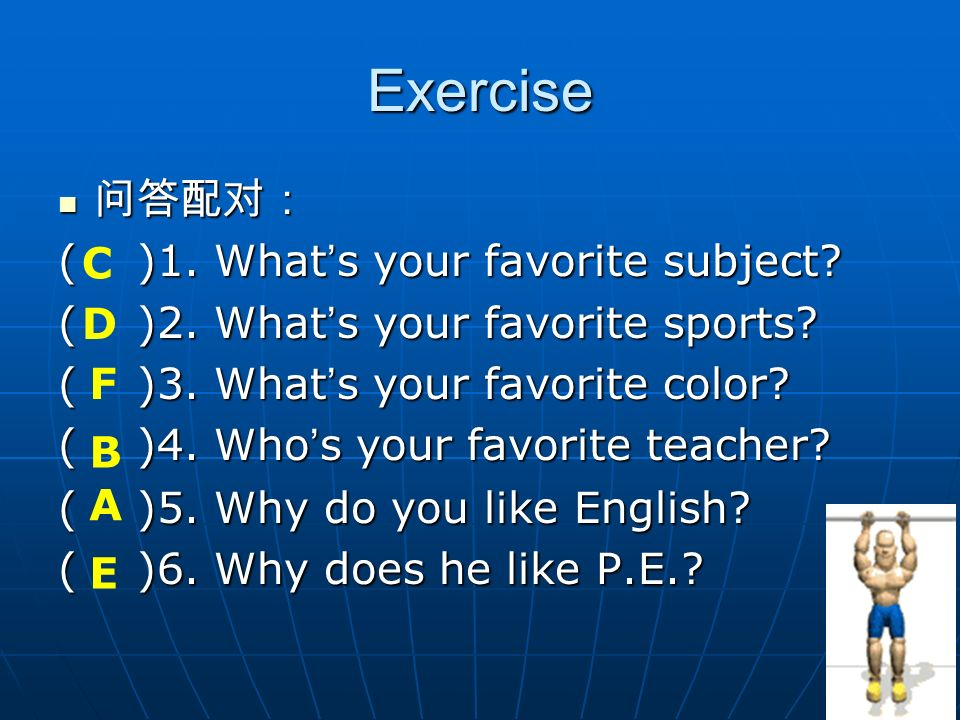 Exercise 问答配对: ( )1. What's your favorite subject