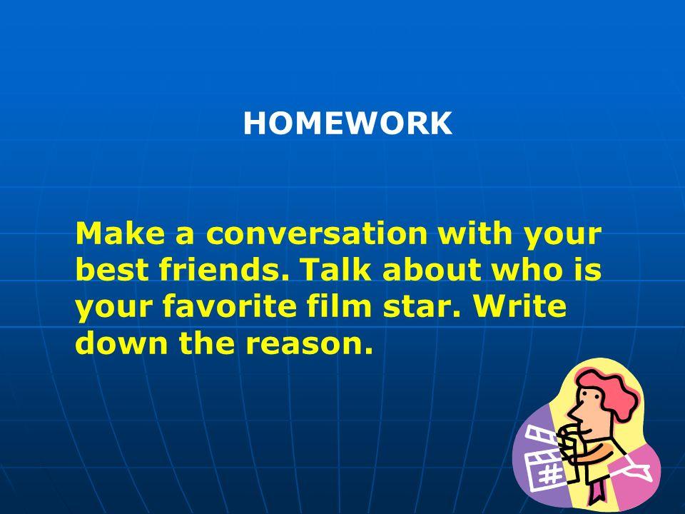 HOMEWORK Make a conversation with your best friends.
