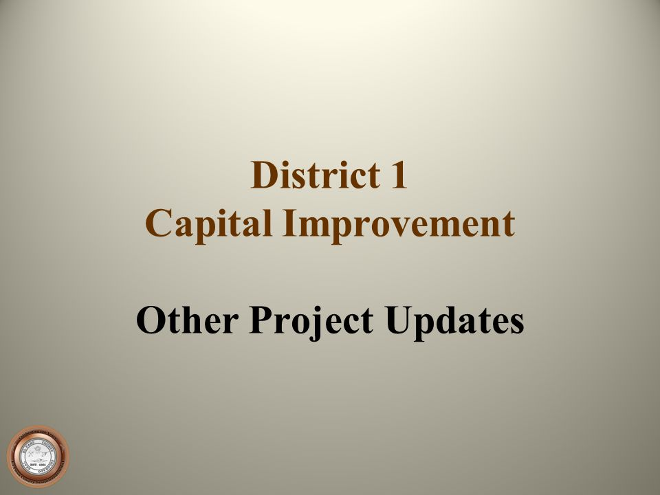 District 1 Capital Improvement Other Project Updates
