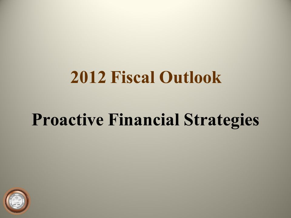 2012 Fiscal Outlook Proactive Financial Strategies
