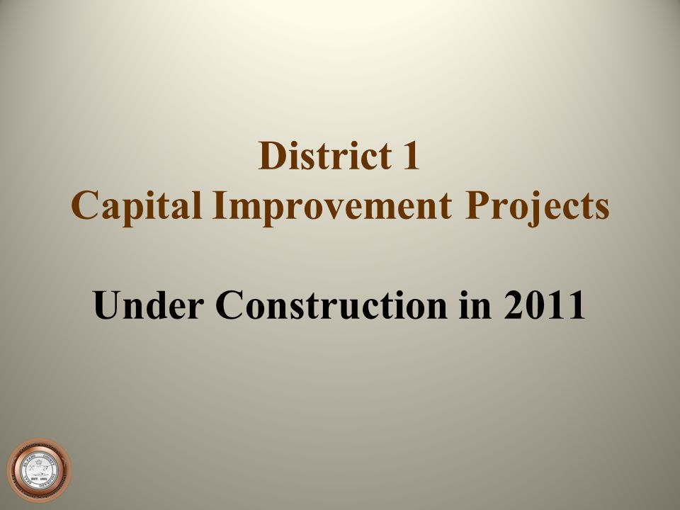 District 1 Capital Improvement Projects Under Construction in 2011
