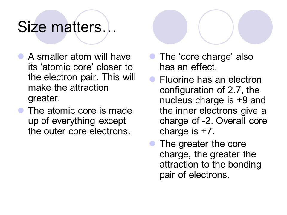 Size matters… A smaller atom will have its 'atomic core' closer to the electron pair. This will make the attraction greater.