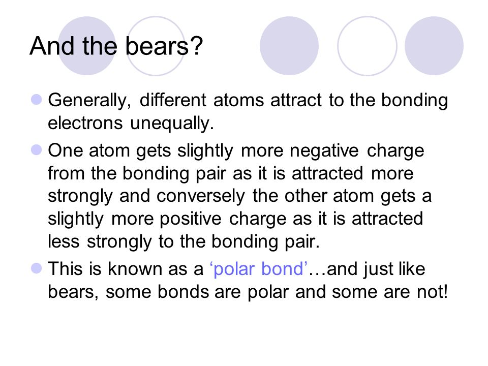 And the bears Generally, different atoms attract to the bonding electrons unequally.