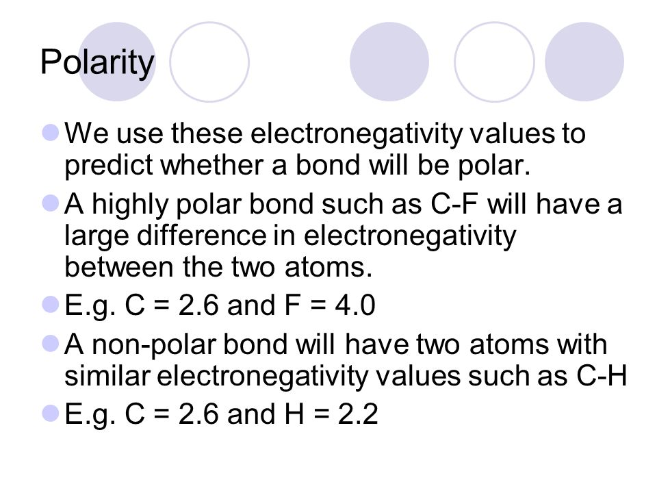 Polarity We use these electronegativity values to predict whether a bond will be polar.