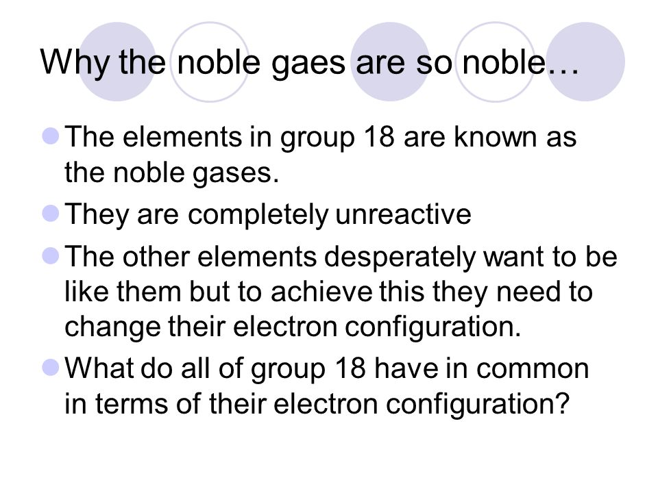 Why the noble gaes are so noble…