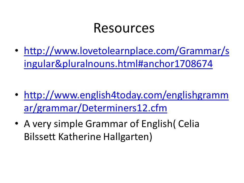Resources http://www.lovetolearnplace.com/Grammar/singular&pluralnouns.html#anchor1708674.