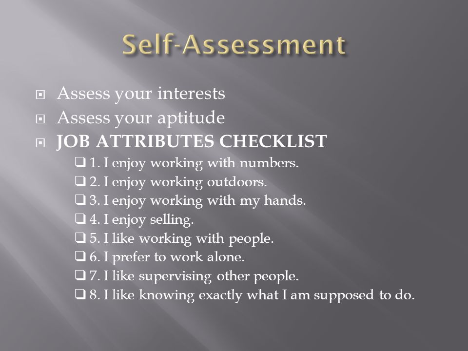 Self-Assessment Assess your interests Assess your aptitude