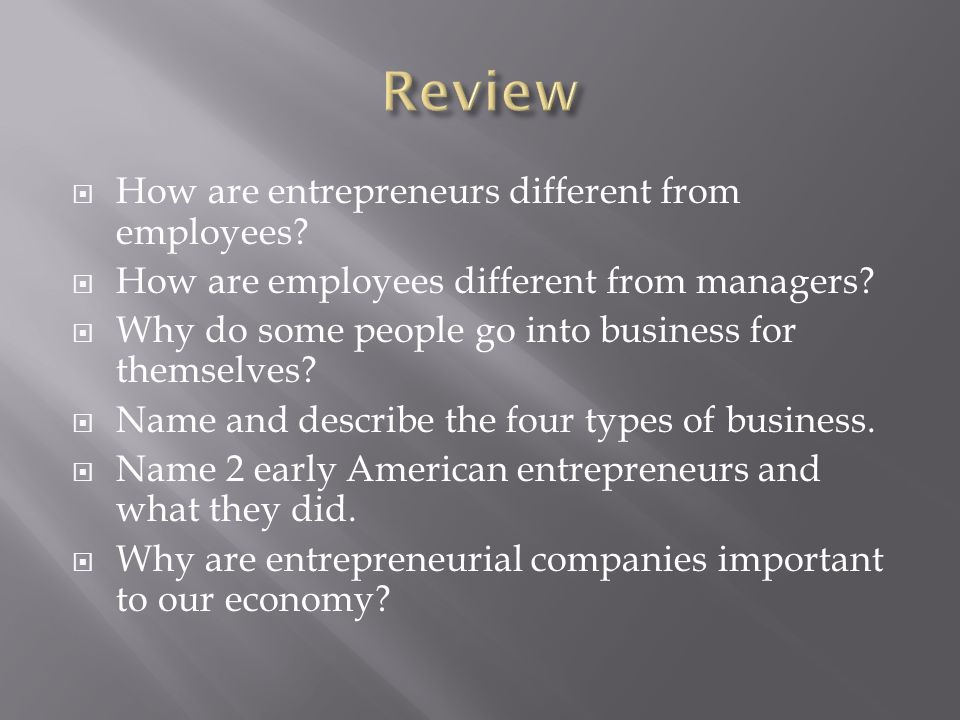 Review How are entrepreneurs different from employees