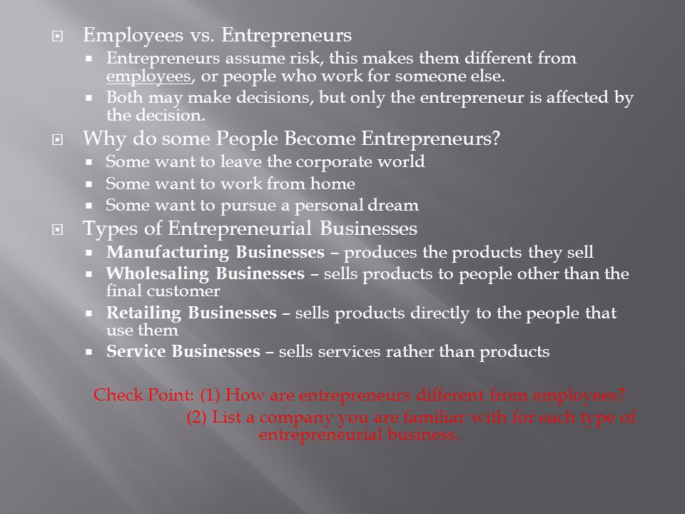 Check Point: (1) How are entrepreneurs different from employees