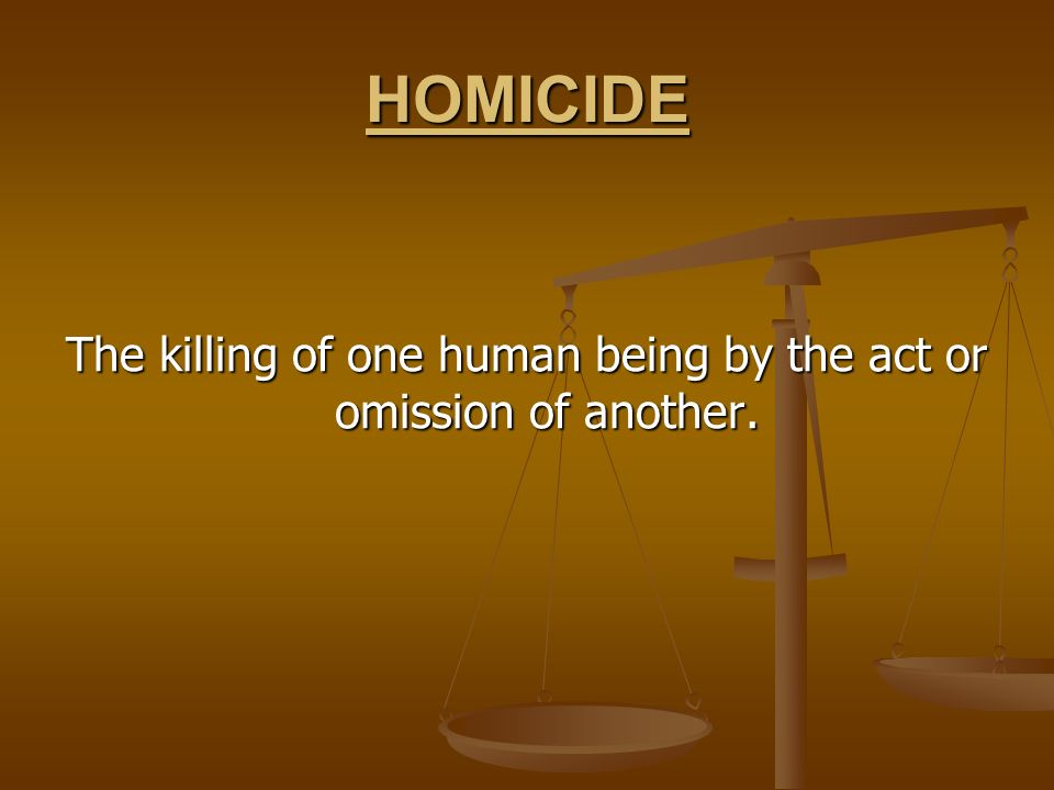 The killing of one human being by the act or omission of another.