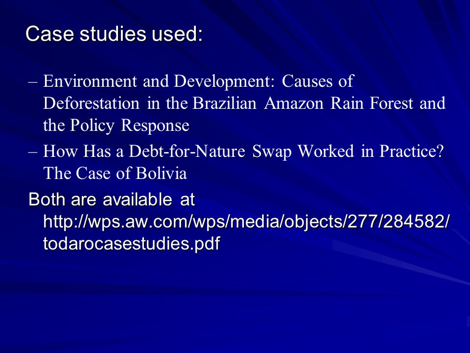 Case studies used: Environment and Development: Causes of Deforestation in the Brazilian Amazon Rain Forest and the Policy Response.