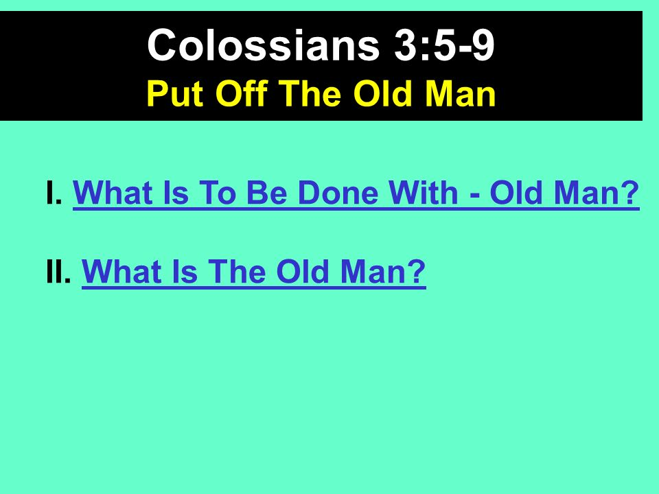 Colossians 3:5-9 Put Off The Old Man