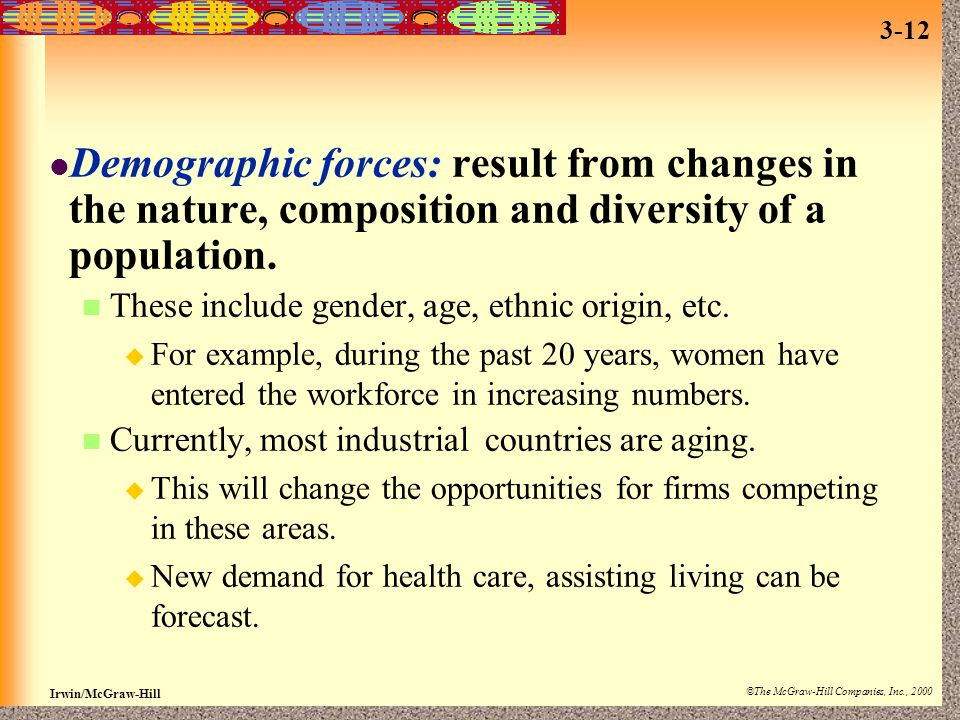 Demographic forces: result from changes in the nature, composition and diversity of a population.