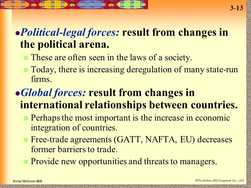 Political-legal forces: result from changes in the political arena.