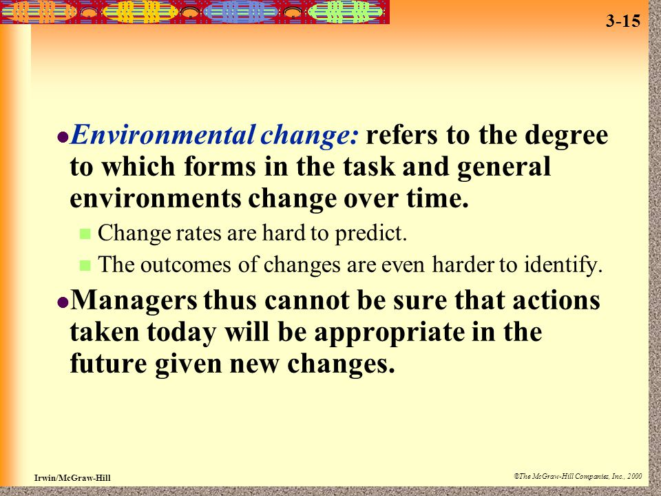 Environmental change: refers to the degree to which forms in the task and general environments change over time.