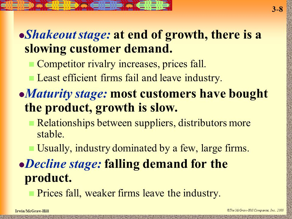 Shakeout stage: at end of growth, there is a slowing customer demand.