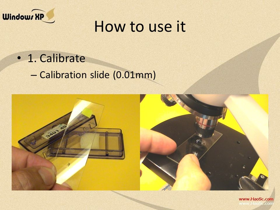 How to use it 1. Calibrate Calibration slide (0.01mm)