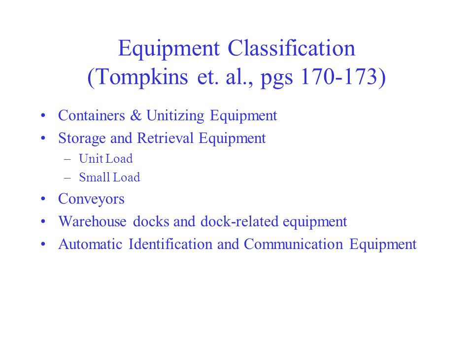Equipment Classification (Tompkins et. al., pgs 170-173)