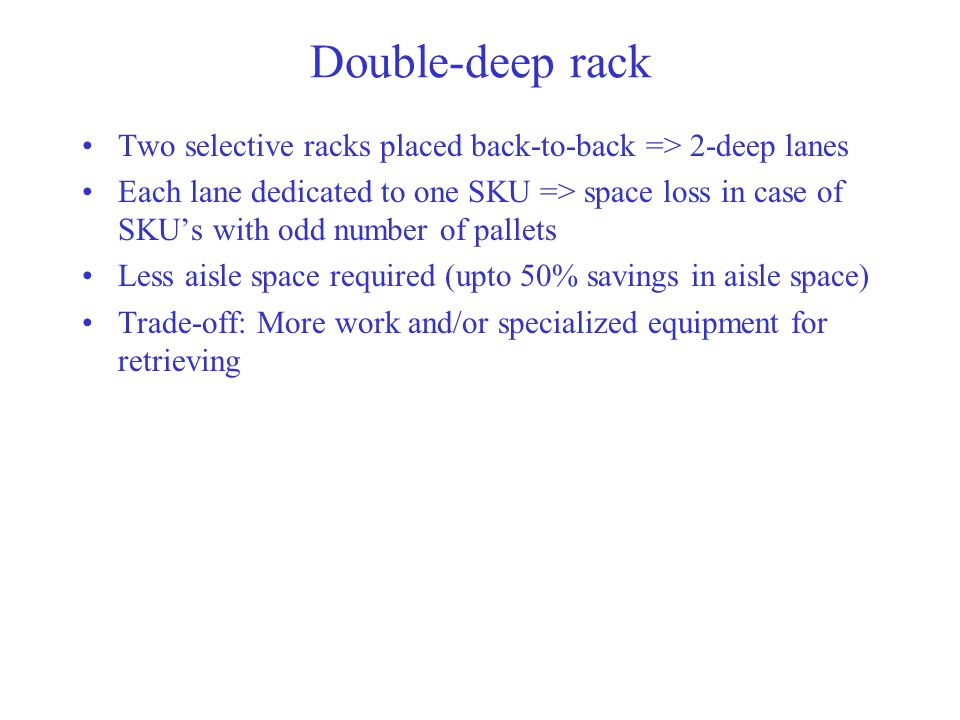 Double-deep rack Two selective racks placed back-to-back => 2-deep lanes.