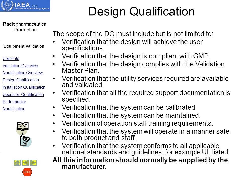 Design Qualification The scope of the DQ must include but is not limited to: Verification that the design will achieve the user specifications.